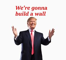 WE'RE GONNA BUILD A WALL Unisex T-Shirt