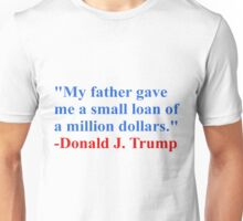 SMALL LOAN OF A MILLION DOLLARS - DONALD TRUMP Unisex T-Shirt
