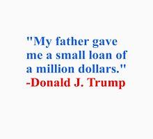 SMALL LOAN OF A MILLION DOLLARS - DONALD TRUMP Unisex T-Shirt