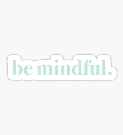 be mindful. (aqua) Sticker