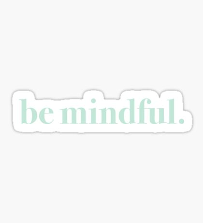 be mindful. (aqua) Sticker