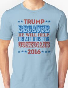 Trump: Because he will create jobs for comedians T-Shirt