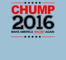 Chump 2016 - Make America Racist Again Unisex T-Shirt