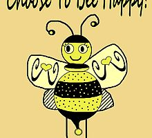 Choose To Bee Happy! by CarolM