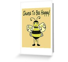 Choose To Bee Happy! Greeting Card