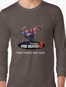 Make America Skate Again Long Sleeve T-Shirt