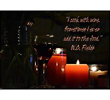 """""""I cook with Wine"""" W.C. Fields Photographic Print"""