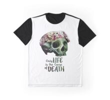 Life is the Cause of Death Graphic T-Shirt