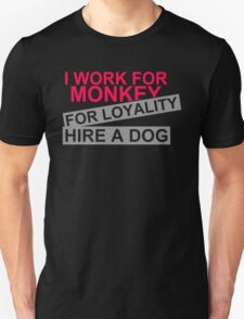 I Work For Money For Loyalty Hire A Dog T-Shirt