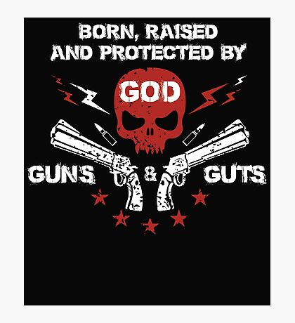 Born raised and protected by god guns and guts Photographic Print
