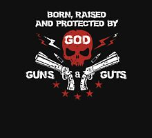 Born raised and protected by god guns and guts Unisex T-Shirt