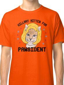 Hillary Kitten for Pawsident Classic T-Shirt