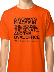A woman's place is in the oval office Classic T-Shirt