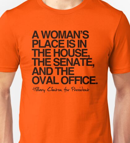 A woman's place is in the oval office Unisex T-Shirt