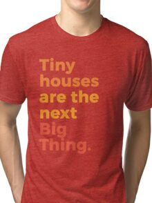 Tiny houses are the next Big Thing. Tri-blend T-Shirt