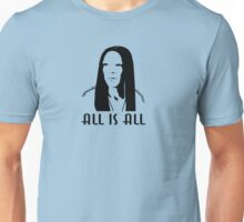 ALL is ALL Unisex T-Shirt
