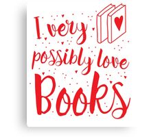 I very possibly love BOOKS Canvas Print