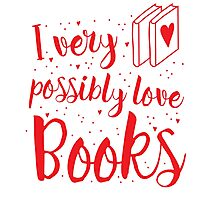 I very possibly love BOOKS Photographic Print