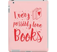 I very possibly love BOOKS iPad Case/Skin