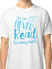 You can never read too many books Classic T-Shirt