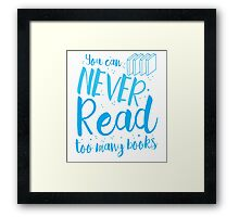 You can never read too many books Framed Print