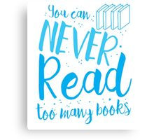 You can never read too many books Canvas Print