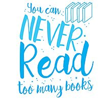 You can never read too many books Photographic Print