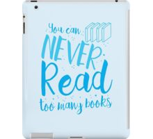 You can never read too many books iPad Case/Skin