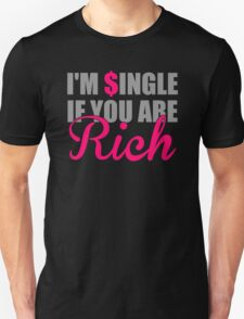 Im Single If You Are Rich T-Shirt