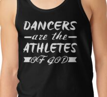 Dancers are athletes of god Tank Top
