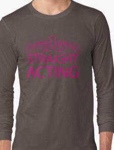Straight Acting Long Sleeve T-Shirt