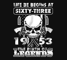 LIFE BE BEGINS AT SIXTY-THREE 1953 THE BIRTH OF LEGENDS Unisex T-Shirt