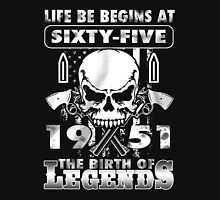 LIFE BE BEGINS AT SIXTY-FIVE 1951 THE BIRTH OF LEGENDS Unisex T-Shirt