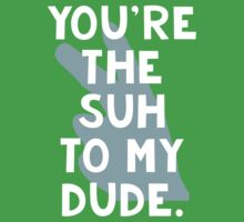 You're the Suh to my Dude One Piece - Short Sleeve