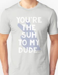 You're the Suh to my Dude T-Shirt