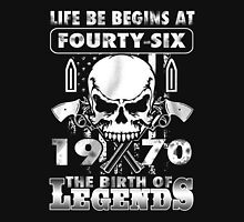 LIFE BE BEGINS AT FOURTY-SIX 1970 THE BIRTH OF LEGENDS Unisex T-Shirt