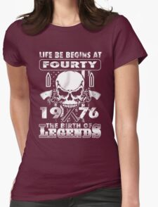 LIFE BE BEGINS AT FOURTY 1976THE BIRTH OF LEGENDS Womens Fitted T-Shirt