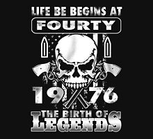 LIFE BE BEGINS AT FOURTY 1976THE BIRTH OF LEGENDS Unisex T-Shirt