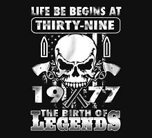 LIFE BE BEGINS AT THIRTY-NINE 1977 THE BIRTH OF LEGENDS Unisex T-Shirt