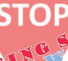 Stop Being So Far Away Sticker