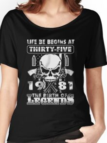 LIFE BE BEGINS AT THIRTYTY-FIVE 1981 THE BIRTH OF LEGENDS Women's Relaxed Fit T-Shirt