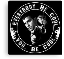 Everybody Be Cool Canvas Print