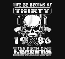 LIFE BE BEGINS AT THIRTY 1986 THE BIRTH OF LEGENDS Unisex T-Shirt