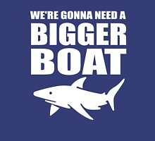 We're Gonna Need a Bigger Boat Unisex T-Shirt