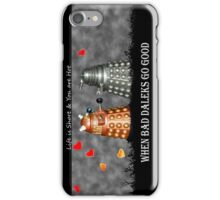 ~ When Bad Daleks Go Good ~ iPhone Case/Skin