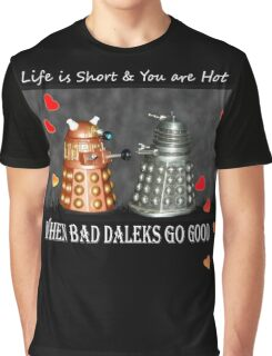~ When Bad Daleks Go Good ~ Graphic T-Shirt