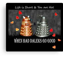 ~ When Bad Daleks Go Good ~ Canvas Print