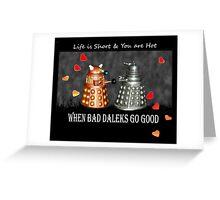 ~ When Bad Daleks Go Good ~ Greeting Card