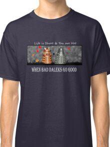 ~ When Bad Daleks Go Good ~ Classic T-Shirt