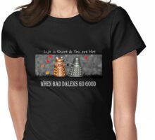 ~ When Bad Daleks Go Good ~ Womens Fitted T-Shirt